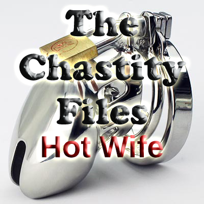 The chastity Files - Hot Wife