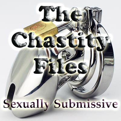 The chastity Files - Sexually Submissive