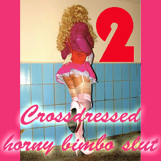 Crossdressed horny bimbo slut 2
