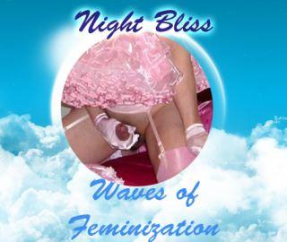 Night Bliss - Waves of feminization