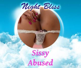 Night Bliss Sissy abused