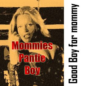 Good Boy For Mommy - Mommies Pantie Boy