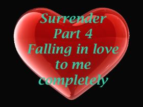 Surrender Part 4 - Falling in love with me completely