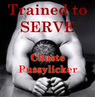 Trained to serve 5 - Chaste Pussylicker