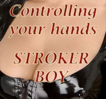 Controlling your hands - Stroker boy