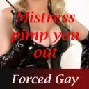 Mistress pimp you out - Forced Gay