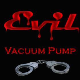 Evil - Vacuum Pump
